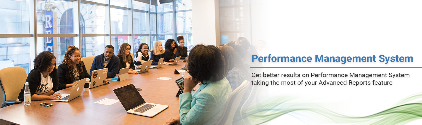 Get better results on Performance Management System taking the most of your Advanced Reports feature blog