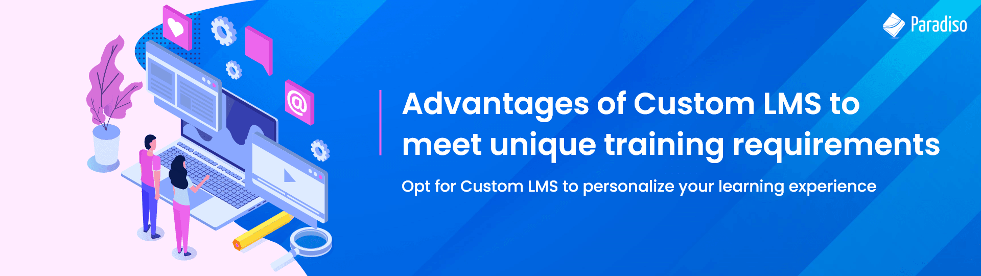 Empower your company trainings with Custom LMS by Paradiso Solutions